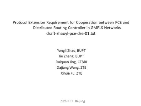 Protocol Extension Requirement for Cooperation between PCE and Distributed Routing Controller in GMPLS Networks draft-zhaoyl-pce-dre-01.txt Yongli Zhao,
