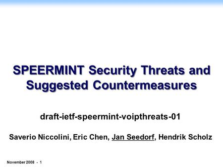 © 2006 NEC Corporation - Confidential age 1 November 2008 - 1 SPEERMINT Security Threats and Suggested Countermeasures draft-ietf-speermint-voipthreats-01.