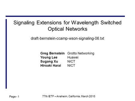 Page - 1 77th IETF – Anaheim, California, March 2010 Signaling Extensions for Wavelength Switched Optical Networks draft-bernstein-ccamp-wson-signaling-06.txt.