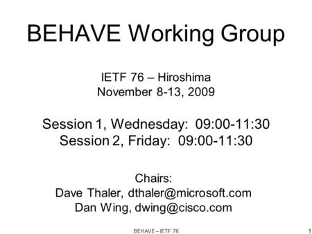 BEHAVE – IETF 76 1 BEHAVE Working Group IETF 76 – Hiroshima November 8-13, 2009 Session 1, Wednesday: 09:00-11:30 Session 2, Friday: 09:00-11:30 Chairs: