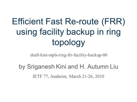 Efficient Fast Re-route (FRR) using facility backup in ring topology by Sriganesh Kini and H. Autumn Liu draft-kini-mpls-ring-frr-facility-backup-00 IETF.