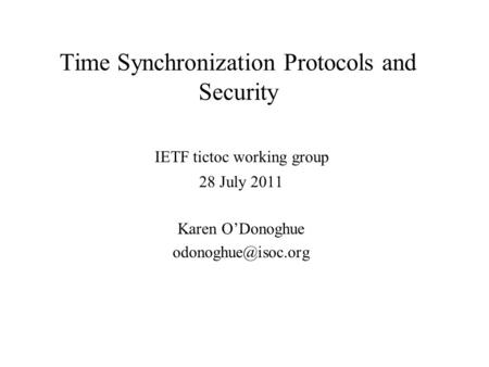 Time Synchronization Protocols and Security IETF tictoc working group 28 July 2011 Karen ODonoghue