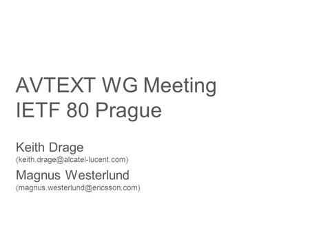 Slide title minimum 48 pt Slide subtitle minimum 30 pt AVTEXT WG Meeting IETF 80 Prague Keith Drage Magnus Westerlund.