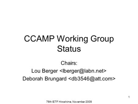 76th IETF Hiroshima, November 2009 1 CCAMP Working Group Status Chairs: Lou Berger Deborah Brungard.