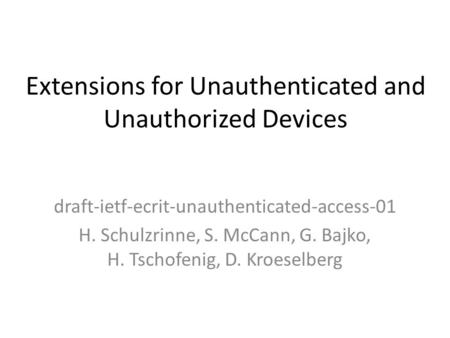 Extensions for Unauthenticated and Unauthorized Devices draft-ietf-ecrit-unauthenticated-access-01 H. Schulzrinne, S. McCann, G. Bajko, H. Tschofenig,