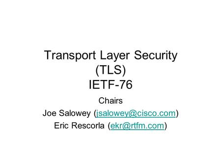 Transport Layer Security (TLS) IETF-76 Chairs Joe Salowey Eric Rescorla