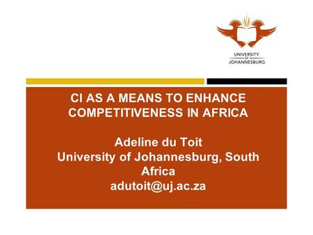 CI AS A MEANS TO ENHANCE COMPETITIVENESS IN AFRICA Adeline du Toit University of Johannesburg, South Africa