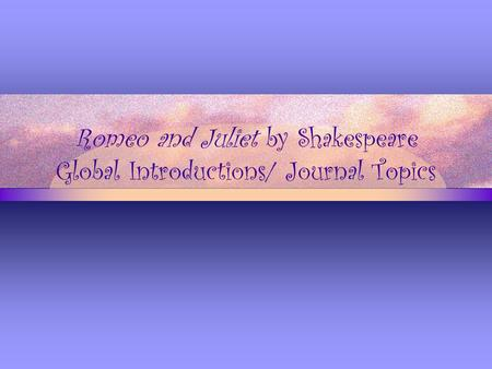 Romeo and Juliet by Shakespeare Global Introductions/ Journal Topics.