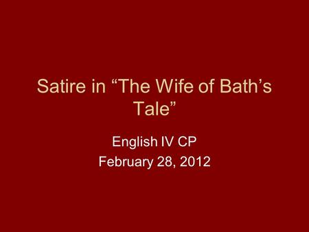 Satire in The Wife of Baths Tale English IV CP February 28, 2012.