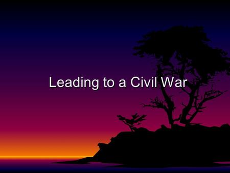 Leading to a Civil War. LEADING TO A CIVIL WAR F Events Leading to the Secession of the South F The Confederate States of America F Causes Leading to.