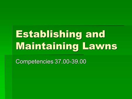 Establishing and Maintaining Lawns Competencies 37.00-39.00.