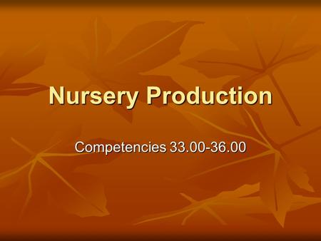 Nursery Production Competencies 33.00-36.00. What is Nursery Production? The growing of plants in controlled environments (or nurseries). The growing.