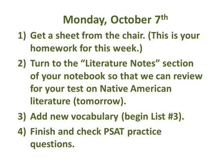 Monday, October 7 th 1)Get a sheet from the chair. (This is your homework for this week.) 2)Turn to the Literature Notes section of your notebook so that.