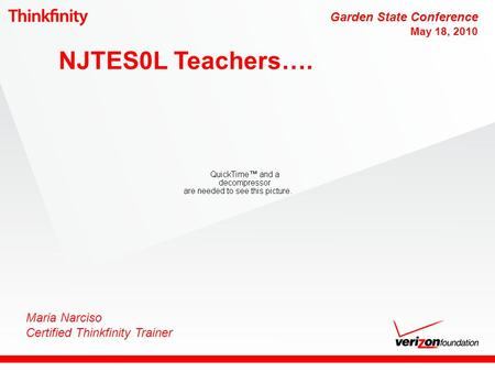 Maria Narciso Certified Thinkfinity Trainer NJTES0L Teachers…. Garden State Conference May 18, 2010.