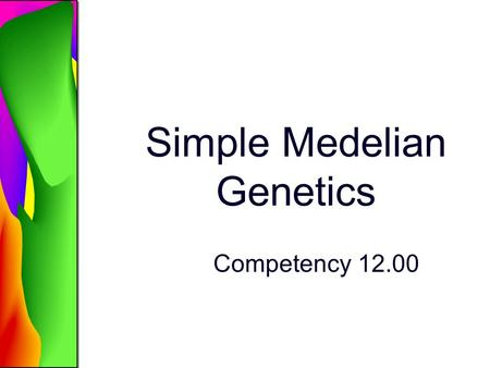 Simple Medelian Genetics Competency 12.00. Genetic Terminology.
