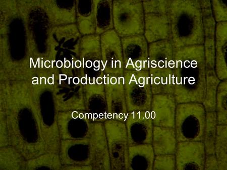 Microbiology in Agriscience and Production Agriculture Competency 11.00.