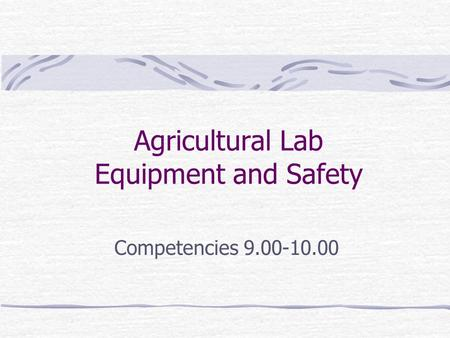 Agricultural Lab Equipment and Safety Competencies 9.00-10.00.