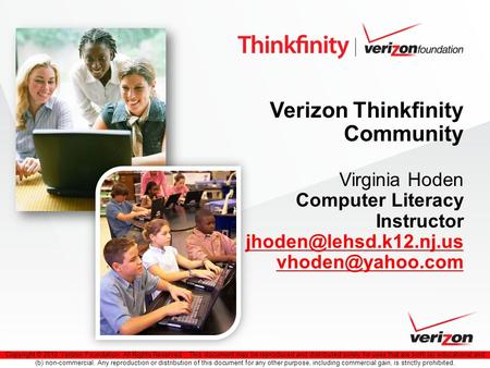 Copyright © 2010 Verizon Foundation. All Rights Reserved. This document may be reproduced and distributed solely for uses that are both (a) educational.