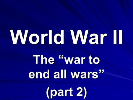 World War II The war to end all wars (part 2). Pacific.