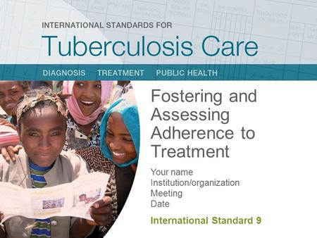 Fostering and Assessing Adherence to Treatment Your name Institution/organization Meeting Date International Standard 9.