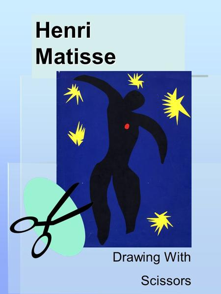 Henri Matisse Drawing With Scissors. Even though Henri was a great painter, we are going to look at his cutouts pictures instead.