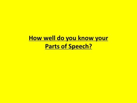 How well do you know your Parts of Speech?. Nouns There are 6 different types of nouns.