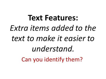 Text Features: Extra items added to the text to make it easier to understand. Can you identify them?