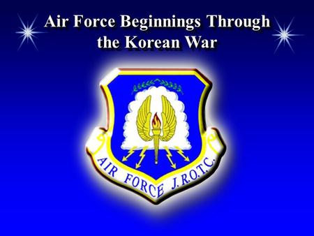 Air Force Beginnings Through the Korean War. Chapter 6, Lesson 1 Chapter Overview Air Force Beginnings Through the Korean War The Vietnam War and Other.