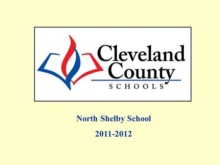 North Shelby School 2011-2012. Free/Reduced, AMOs and Percent Proficient data includes Alternate Assessments and Retest One. All EOG Regular Assessment.