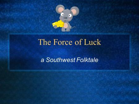 The Force of Luck a Southwest Folktale. Summary What is an overview of the folktale?