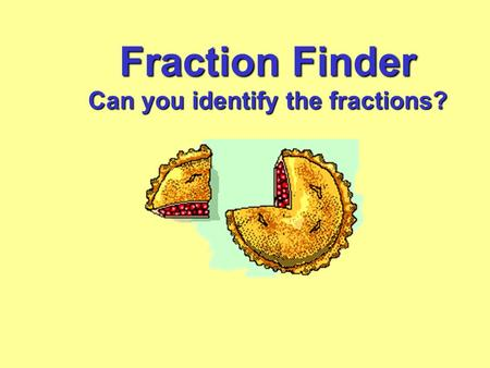 Fraction Finder Can you identify the fractions?. What fraction of this shape is yellow?