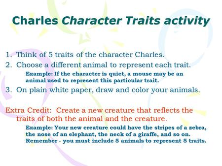 Charles Character Traits activity 1.Think of 5 traits of the character Charles. 2.Choose a different animal to represent each trait. Example: If the character.