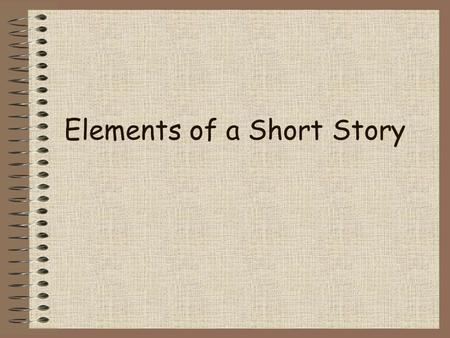 Elements of a Short Story Definition of a Short Story Tells about a single event or experience Fictional (not true) 500 to 15,000 words in length It.