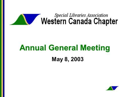 Annual General Meeting May 8, 2003. AGM Agenda Call to order Approval of minutes of last AGM Bylaws Year in review Awarding of SLA WCC Student Scholarship.