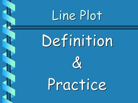 Line Plot Definition & Practice. b A line plot shows the spread of all the data on a number line. b Easily identifies the mode. b All line plots include: