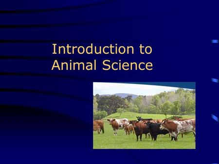 Introduction to Animal Science. Competency 1.00 Investigate agriculture animals in order to build a foundational knowledge for advanced animal science.