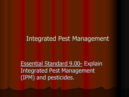 Integrated Pest Management Essential Standard 9.00- Explain Integrated Pest Management (IPM) and pesticides.