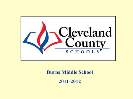 Burns Middle School 2011-2012. Free/Reduced, AMOs and Percent Proficient data includes Alternate Assessments and Retest One. All EOG Regular Assessment.