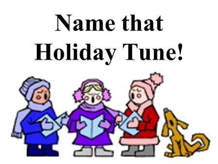 Name that Holiday Tune!.