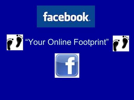 Your Online Footprint. What is Facebook? Facebook is an online social networking site in which young adults can have discussions, connect with friends,