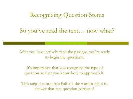 Recognizing Question Stems So youve read the text… now what? After you have actively read the passage, you're ready to begin the questions. It's imperative.