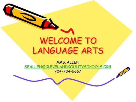 WELCOME TO LANGUAGE ARTS MRS. ALLEN 704-734-5667.