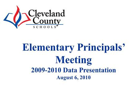Elementary Principals Meeting 2009-2010 Data Presentation August 6, 2010.