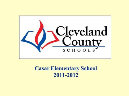 Casar Elementary School 2011-2012. Free/Reduced, AMOs and Percent Proficient data includes Alternate Assessments and Retest One. All EOG Regular Assessment.