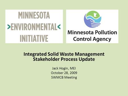 Integrated Solid Waste Management Stakeholder Process Update Jack Hogin, MEI October 28, 2009 SWMCB Meeting.