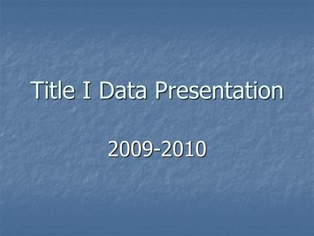 Title I Data Presentation 2009-2010. All served Title I students School-wide and Targeted Combined.
