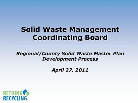 Solid Waste Management Coordinating Board Solid Waste Management Coordinating Board Regional/County Solid Waste Master Plan Development Process April 27,