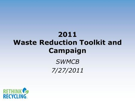2011 Waste Reduction Toolkit and Campaign SWMCB 7/27/2011.