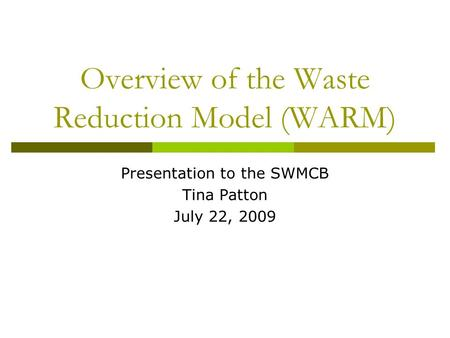 Overview of the Waste Reduction Model (WARM) Presentation to the SWMCB Tina Patton July 22, 2009.
