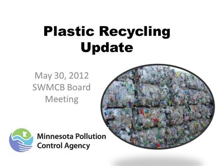 Plastic Recycling Update May 30, 2012 SWMCB Board Meeting.